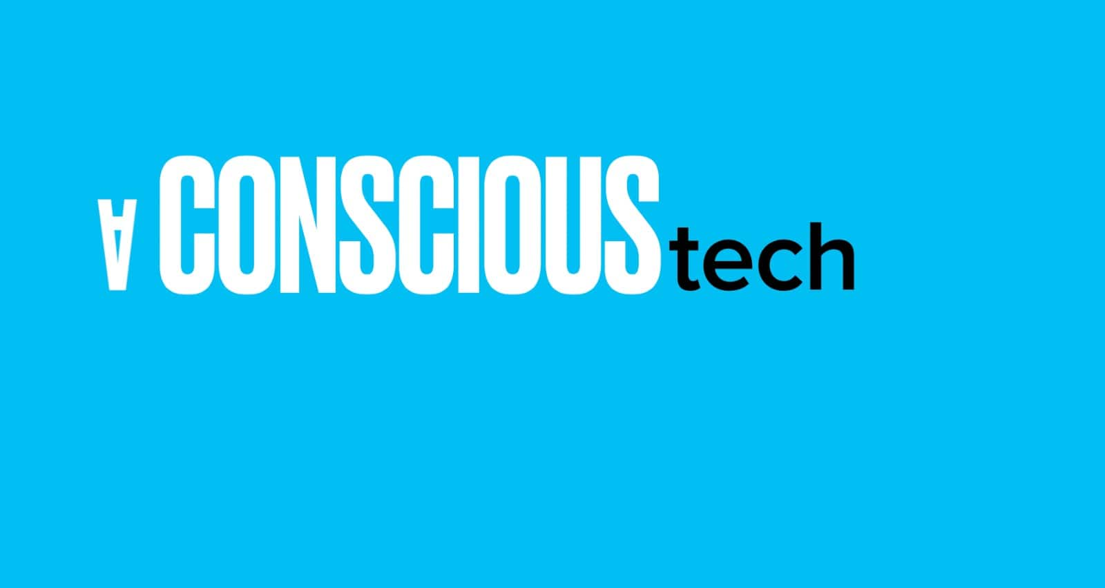 A Conscious Tech
